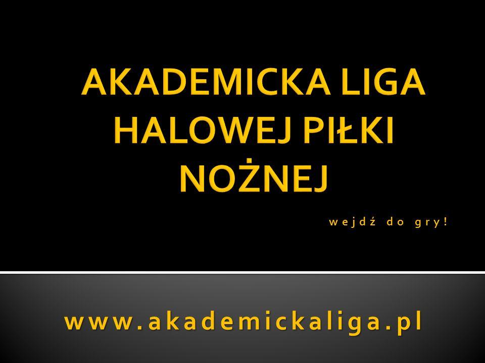 www.akademickaliga.pl wejdź do gry!