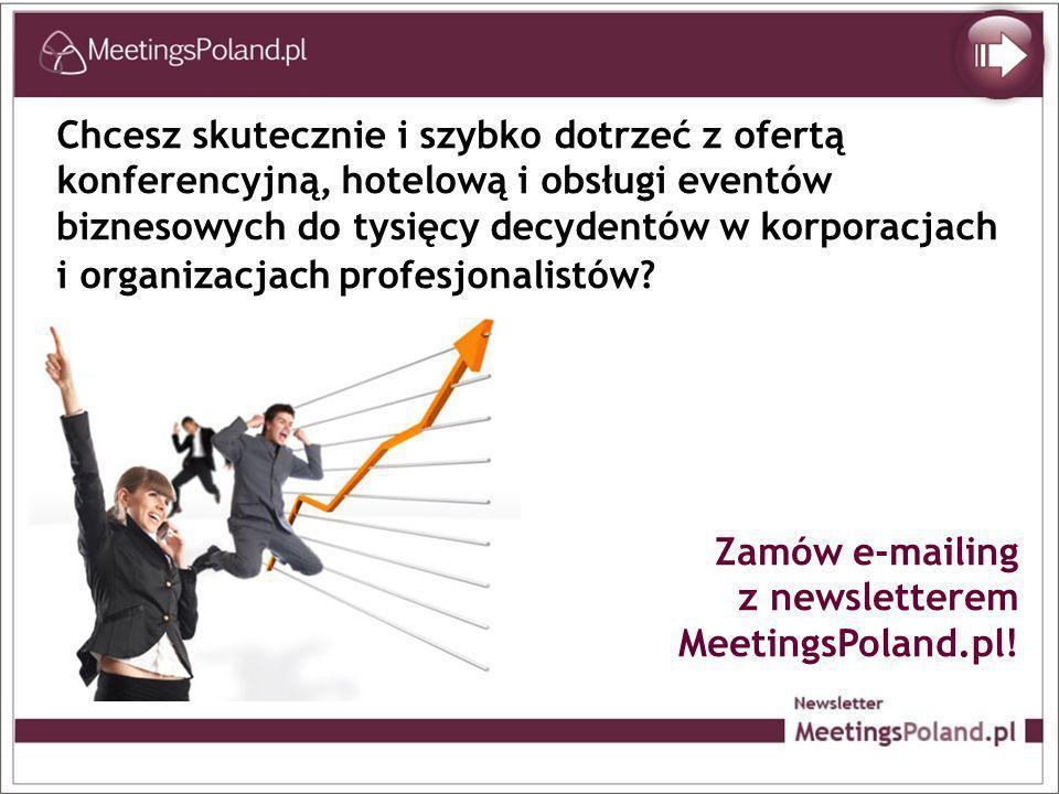 Zamów e-mailing z newsletterem MeetingsPoland.pl! Chcesz skutecznie i szybko dotrzeć z ofertą konferencyjną, hotelową i obsługi eventów biznesowych do