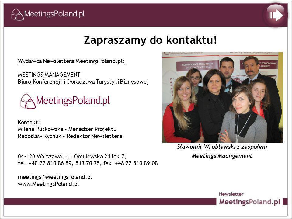 Wydawca Newslettera MeetingsPoland.pl: MEETINGS MANAGEMENT Biuro Konferencji i Doradztwa Turystyki Biznesowej Kontakt: Milena Rutkowska – Menedżer Pro