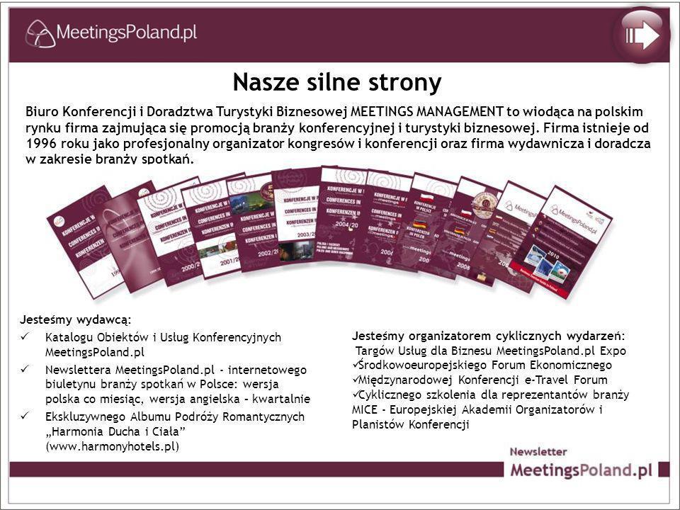 Nasze silne strony Jesteśmy wydawcą: Katalogu Obiektów i Usług Konferencyjnych MeetingsPoland.pl Newslettera MeetingsPoland.pl - internetowego biulety