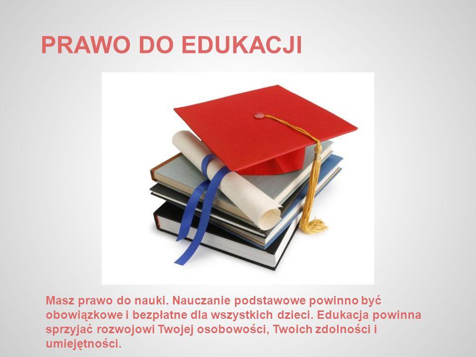 PRAWO DO EDUKACJI Masz prawo do nauki. Nauczanie podstawowe powinno być obowiązkowe i bezpłatne dla wszystkich dzieci. Edukacja powinna sprzyjać rozwo