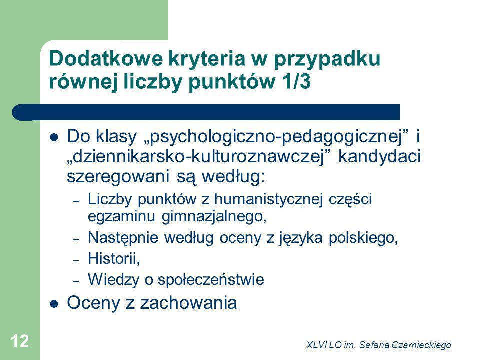 XLVI LO im. Sefana Czarnieckiego 12 Dodatkowe kryteria w przypadku równej liczby punktów 1/3 Do klasy psychologiczno-pedagogicznej i dziennikarsko-kul