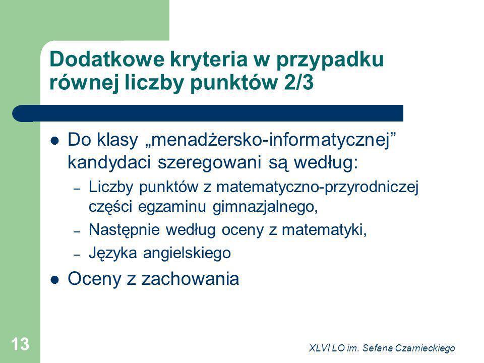 XLVI LO im. Sefana Czarnieckiego 13 Dodatkowe kryteria w przypadku równej liczby punktów 2/3 Do klasy menadżersko-informatycznej kandydaci szeregowani