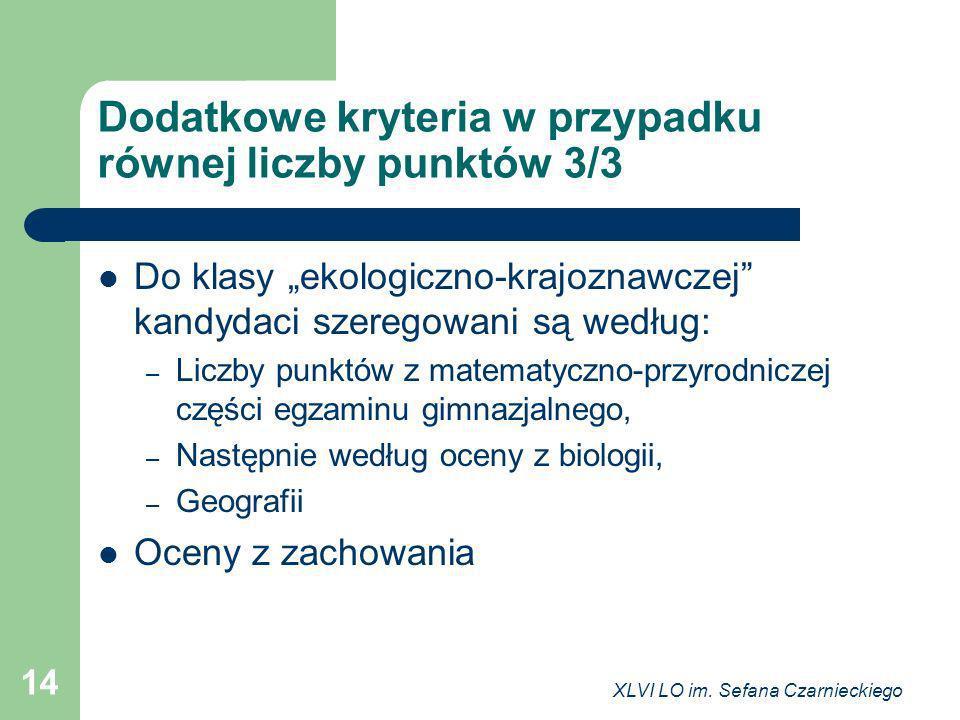 XLVI LO im. Sefana Czarnieckiego 14 Dodatkowe kryteria w przypadku równej liczby punktów 3/3 Do klasy ekologiczno-krajoznawczej kandydaci szeregowani