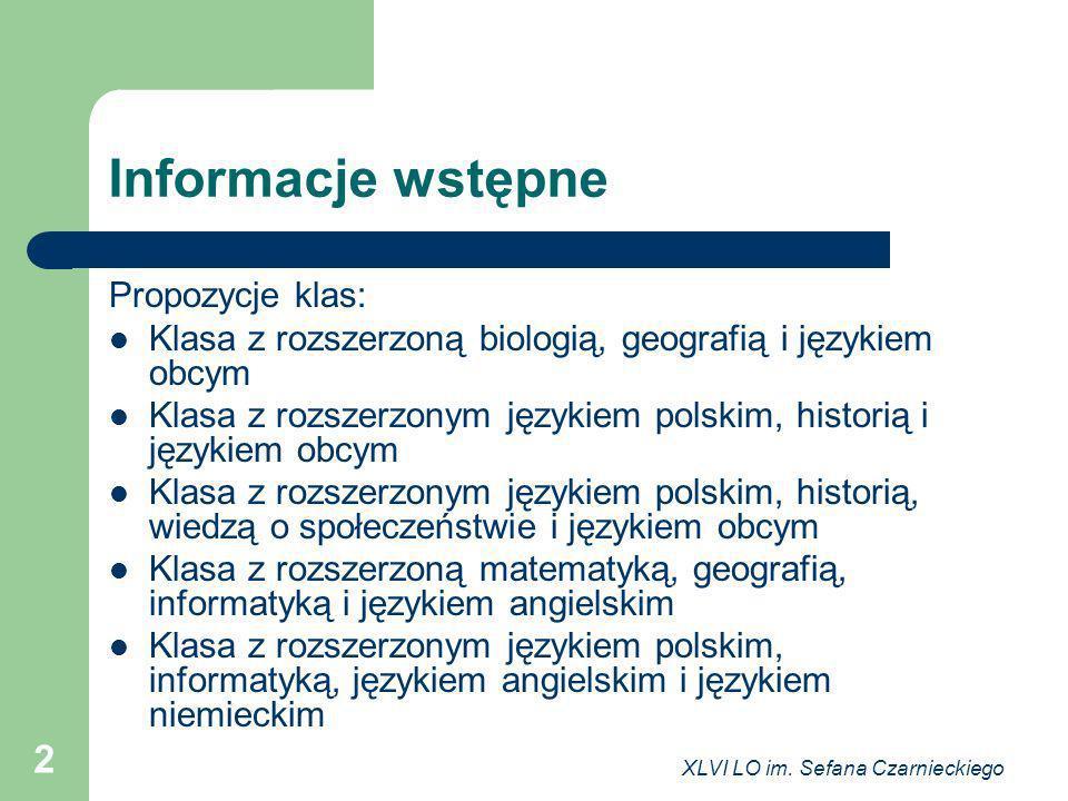XLVI LO im. Sefana Czarnieckiego 2 Informacje wstępne Propozycje klas: Klasa z rozszerzoną biologią, geografią i językiem obcym Klasa z rozszerzonym j