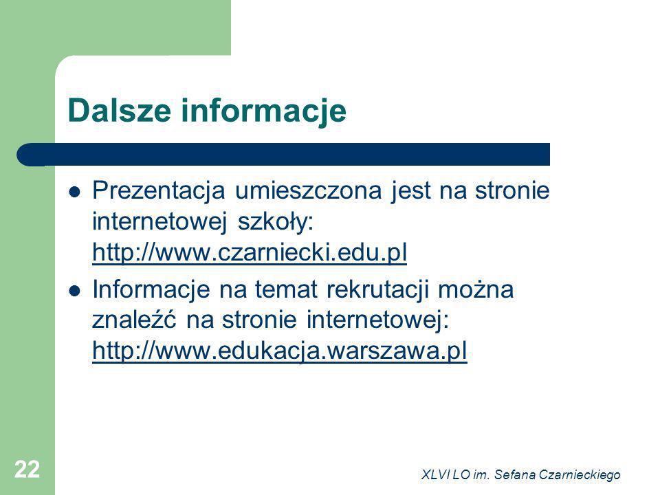 XLVI LO im. Sefana Czarnieckiego 22 Dalsze informacje Prezentacja umieszczona jest na stronie internetowej szkoły: http://www.czarniecki.edu.pl http:/