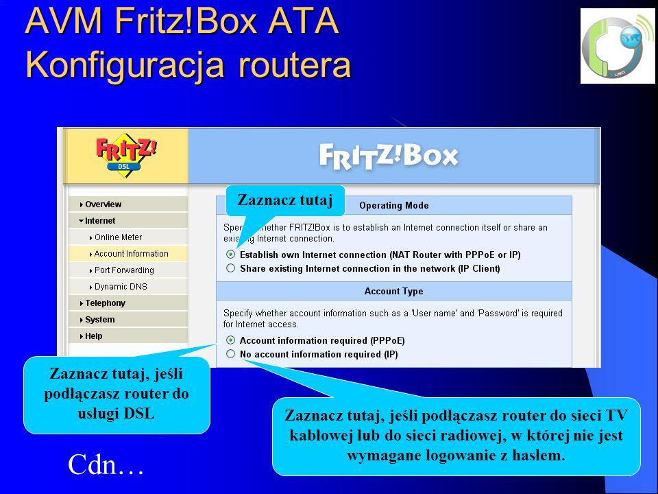 AVM Fritz!Box ATA Konfiguracja routera Cdn… Zaznacz tutaj Zaznacz tutaj, jeśli podłączasz router do usługi DSL Zaznacz tutaj, jeśli podłączasz router