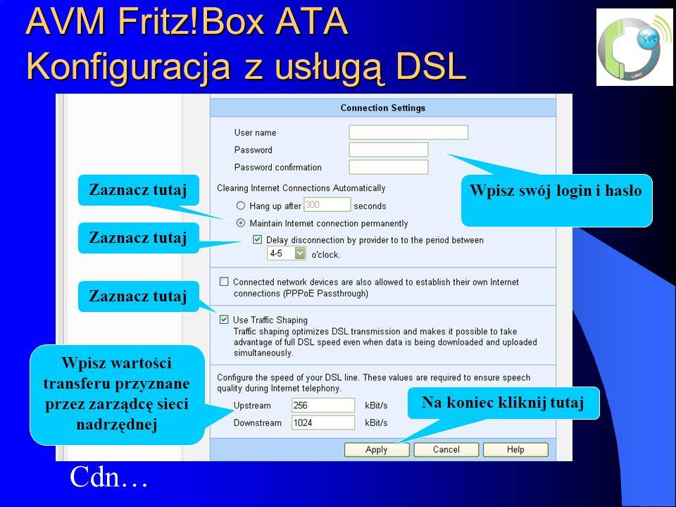 AVM Fritz!Box ATA Konfiguracja z usługą DSL Cdn… Zaznacz tutaj Wpisz swój login i hasło Zaznacz tutaj Na koniec kliknij tutaj Wpisz wartości transferu