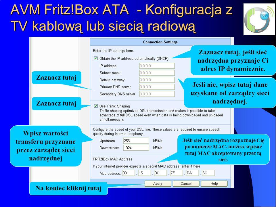 AVM Fritz!Box ATA - Konfiguracja z TV kablową lub siecią radiową Zaznacz tutaj Zaznacz tutaj, jeśli sieć nadrzędna przyznaje Ci adres IP dynamicznie.