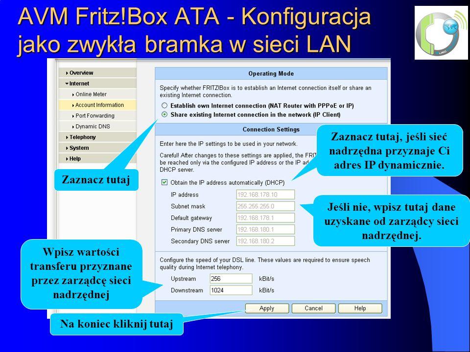 AVM Fritz!Box ATA - Konfiguracja jako zwykła bramka w sieci LAN Zaznacz tutaj Zaznacz tutaj, jeśli sieć nadrzędna przyznaje Ci adres IP dynamicznie. J