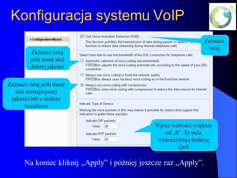 Konfiguracja systemu VoIP Zaznacz tutaj Zaznacz tutaj jeśli masz sieć dobrej jakości Zaznacz tutaj jeśli masz sieć nienajlepszej jakości lub o niskim