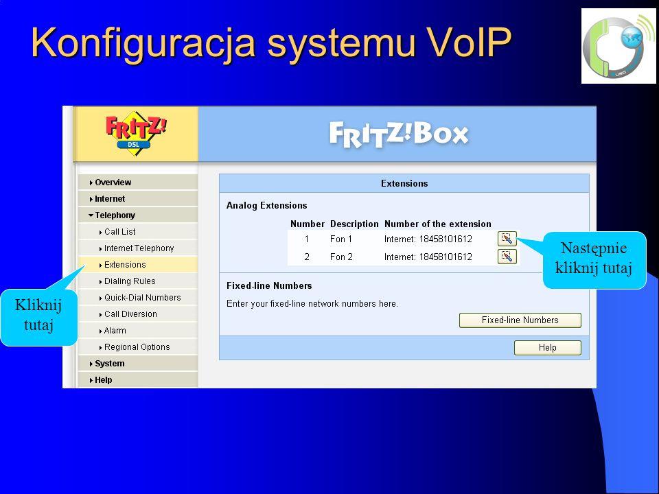 Konfiguracja systemu VoIP Kliknij tutaj Następnie kliknij tutaj