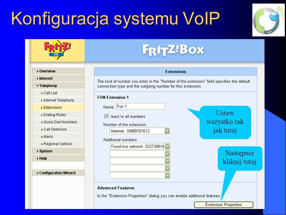 Konfiguracja systemu VoIP Ustaw wszystko tak jak tutaj Następnie kliknij tutaj