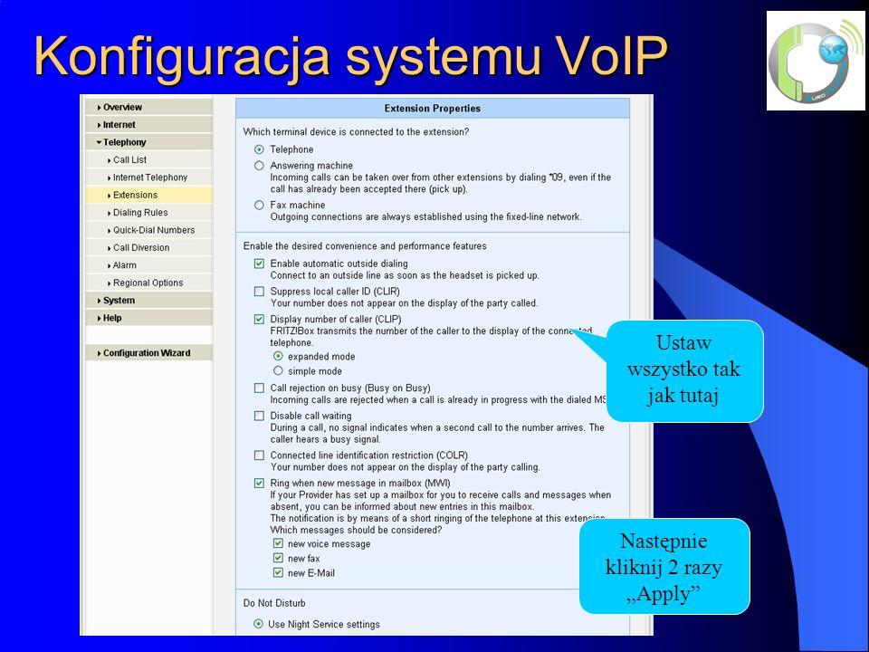 Konfiguracja systemu VoIP Ustaw wszystko tak jak tutaj Następnie kliknij 2 razy Apply