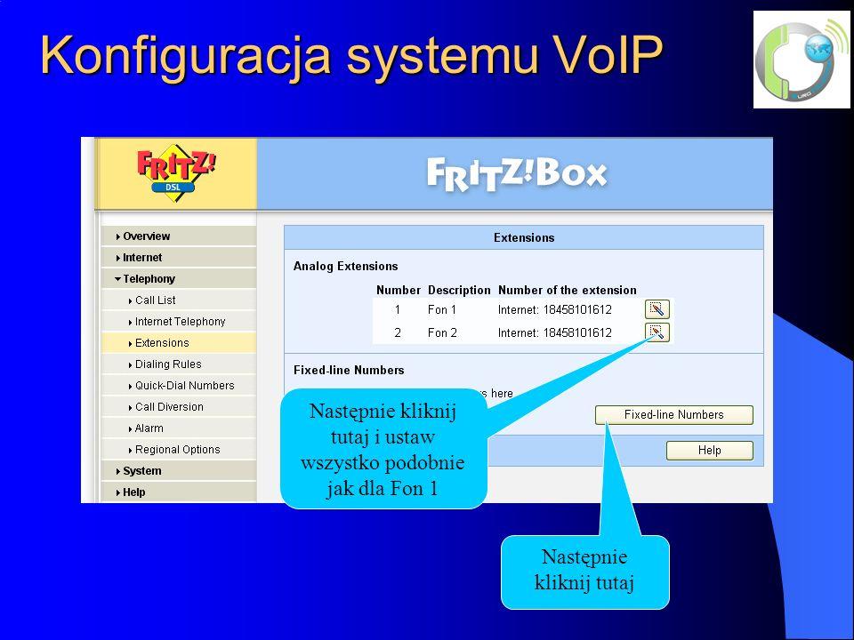 Konfiguracja systemu VoIP Następnie kliknij tutaj Następnie kliknij tutaj i ustaw wszystko podobnie jak dla Fon 1