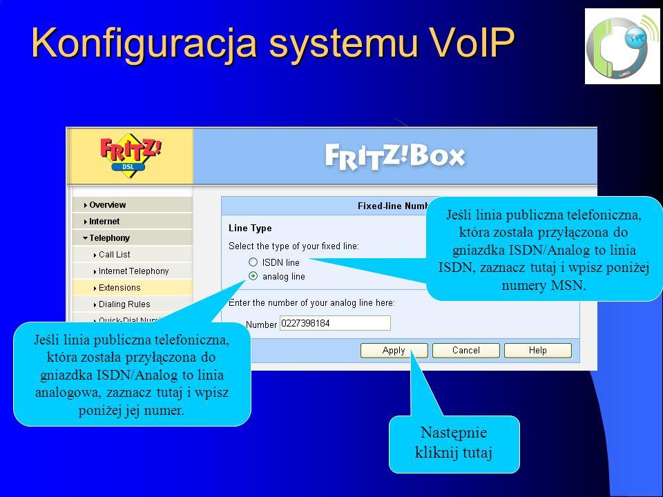 Konfiguracja systemu VoIP Następnie kliknij tutaj Jeśli linia publiczna telefoniczna, która została przyłączona do gniazdka ISDN/Analog to linia ISDN,