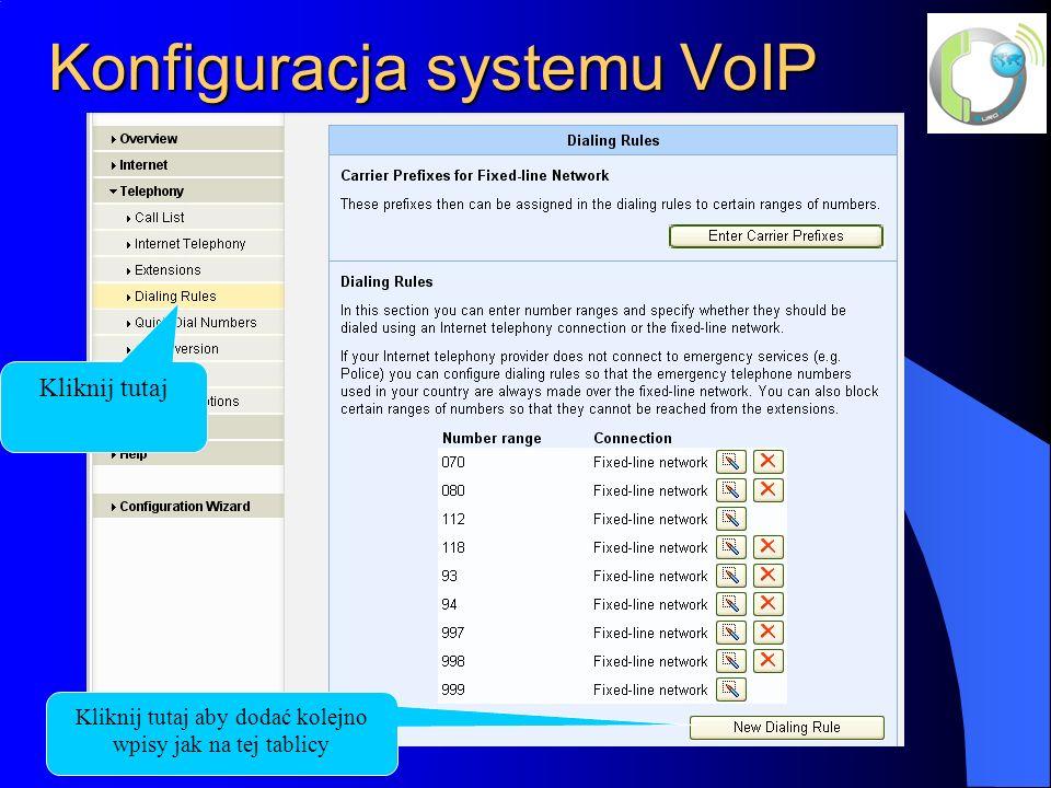 Konfiguracja systemu VoIP Kliknij tutaj Kliknij tutaj aby dodać kolejno wpisy jak na tej tablicy