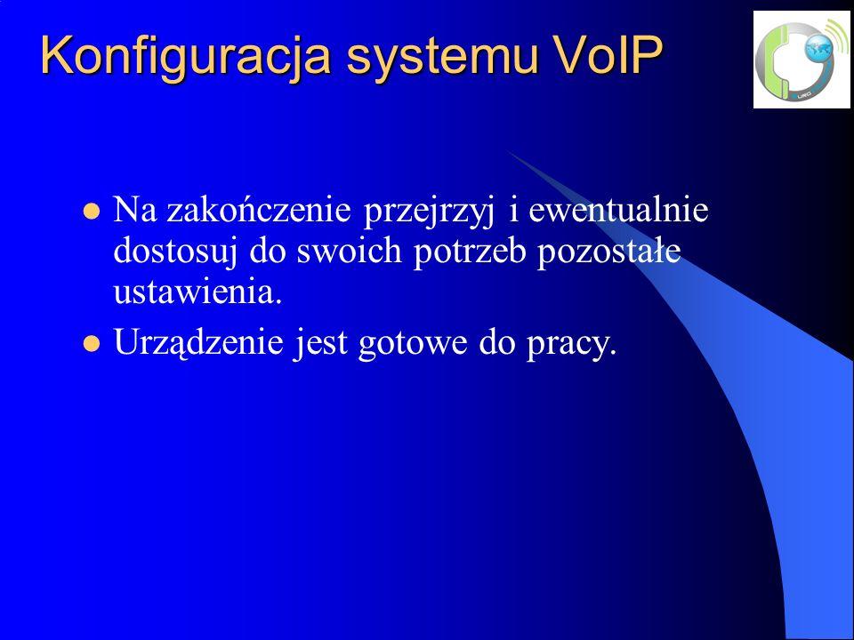 Konfiguracja systemu VoIP Na zakończenie przejrzyj i ewentualnie dostosuj do swoich potrzeb pozostałe ustawienia. Urządzenie jest gotowe do pracy.