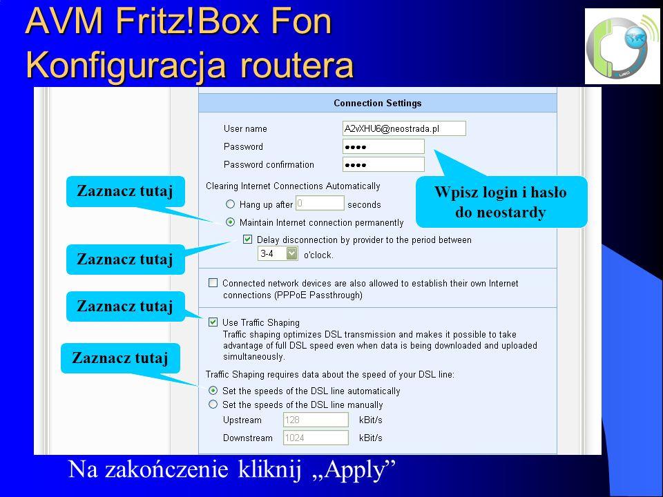 AVM Fritz!Box Fon Konfiguracja routera Na zakończenie kliknij Apply Zaznacz tutaj Wpisz login i hasło do neostardy