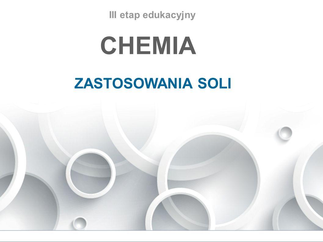 III etap edukacyjny CHEMIA ZASTOSOWANIA SOLI