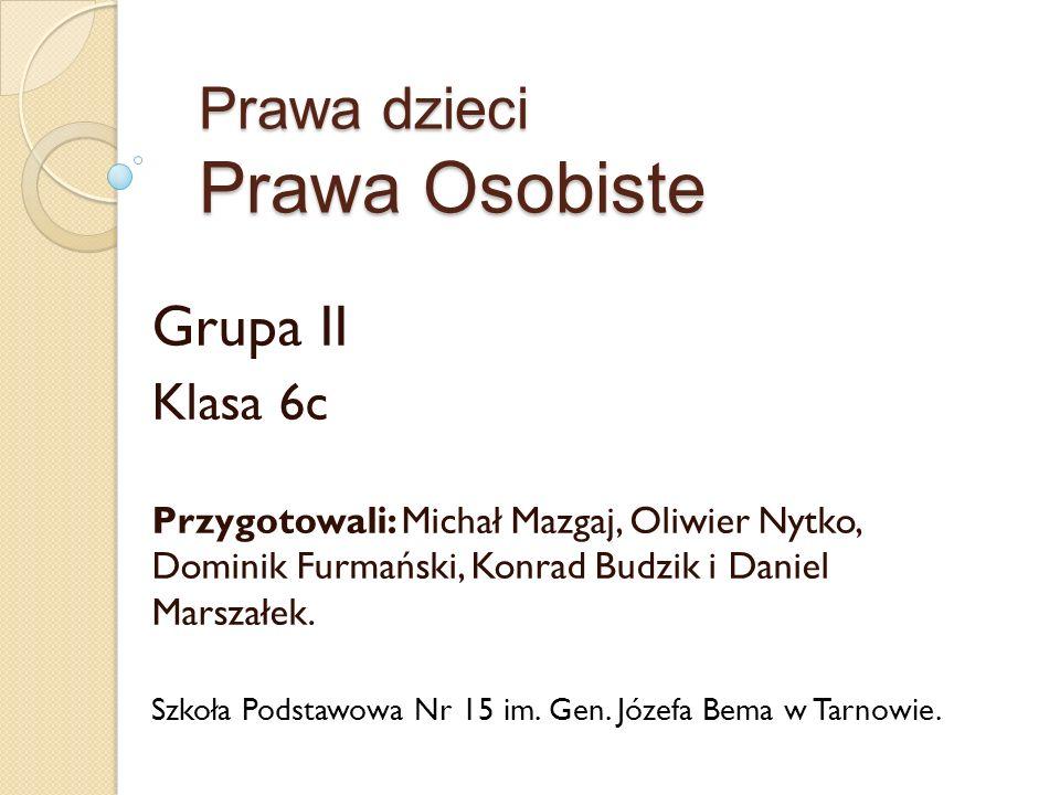 Prawa dzieci Prawa Osobiste Grupa II Klasa 6c Przygotowali: Michał Mazgaj, Oliwier Nytko, Dominik Furmański, Konrad Budzik i Daniel Marszałek. Szkoła