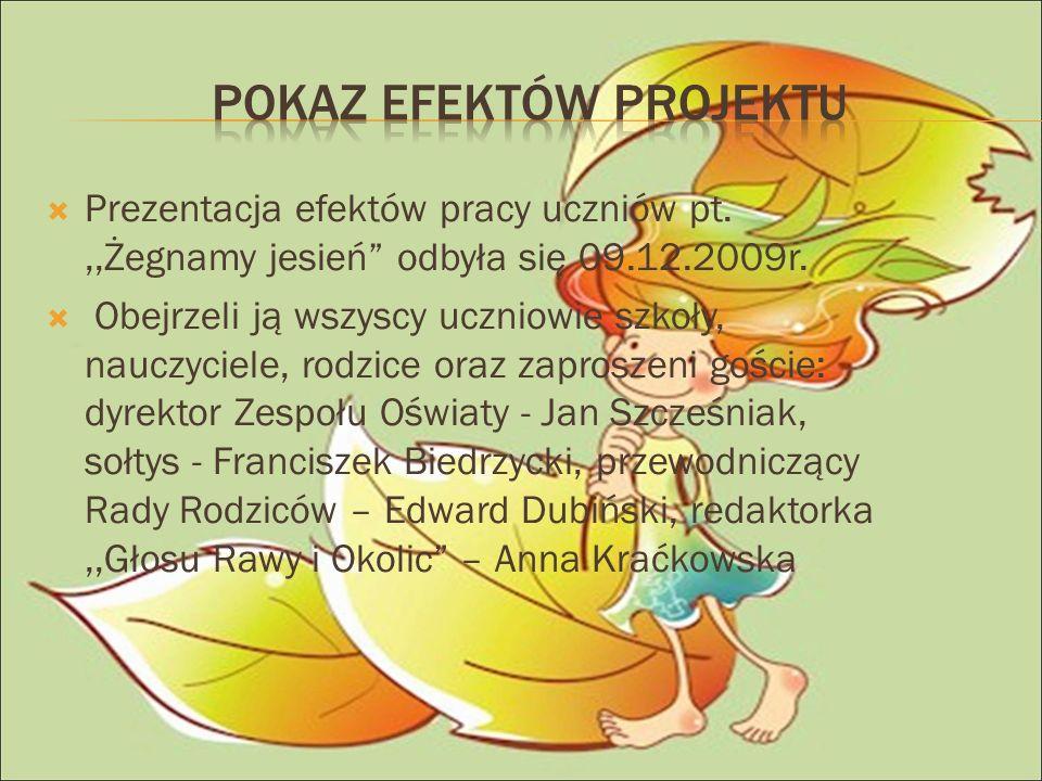 Prezentacja efektów pracy uczniów pt.,,Żegnamy jesień odbyła się 09.12.2009r.