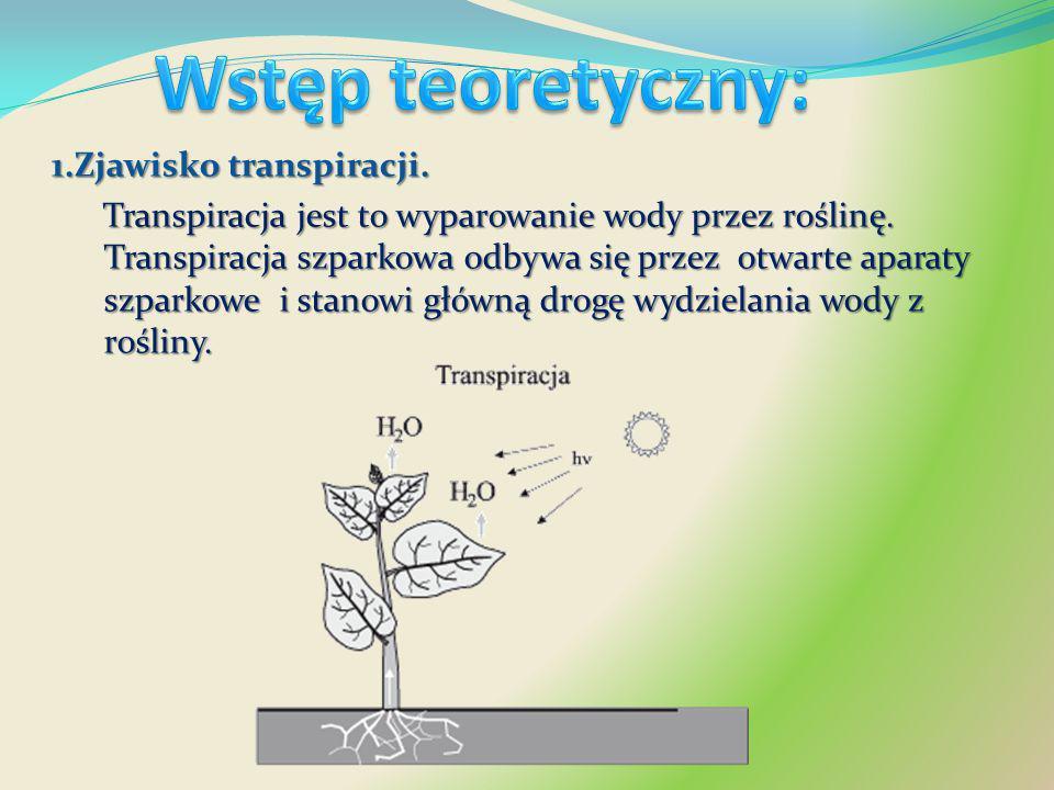 1.Zjawisko transpiracji. Transpiracja jest to wyparowanie wody przez roślinę. Transpiracja szparkowa odbywa się przez otwarte aparaty szparkowe i stan