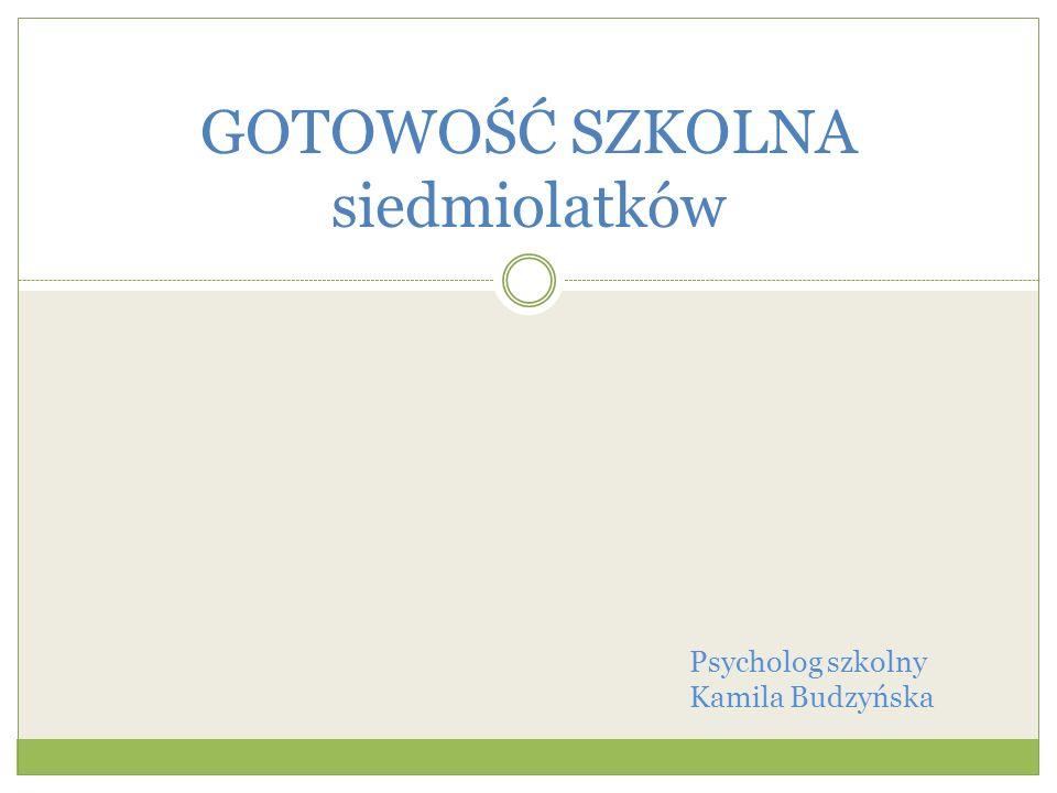 GOTOWOŚĆ SZKOLNA siedmiolatków Psycholog szkolny Kamila Budzyńska