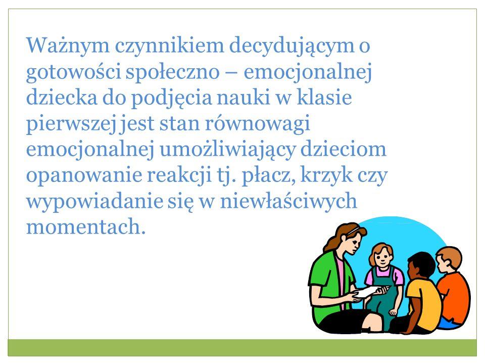 Ważnym czynnikiem decydującym o gotowości społeczno – emocjonalnej dziecka do podjęcia nauki w klasie pierwszej jest stan równowagi emocjonalnej umożl