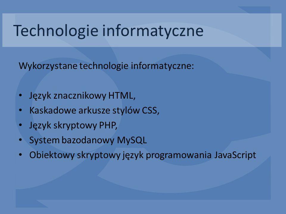 Technologie informatyczne Wykorzystane technologie informatyczne: Język znacznikowy HTML, Kaskadowe arkusze stylów CSS, Język skryptowy PHP, System ba