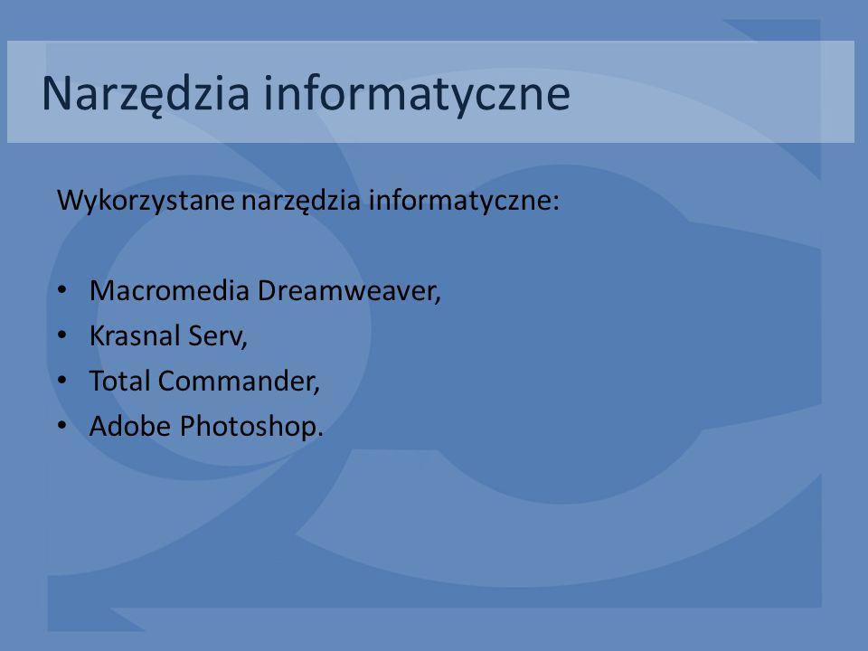 Narzędzia informatyczne Wykorzystane narzędzia informatyczne: Macromedia Dreamweaver, Krasnal Serv, Total Commander, Adobe Photoshop.