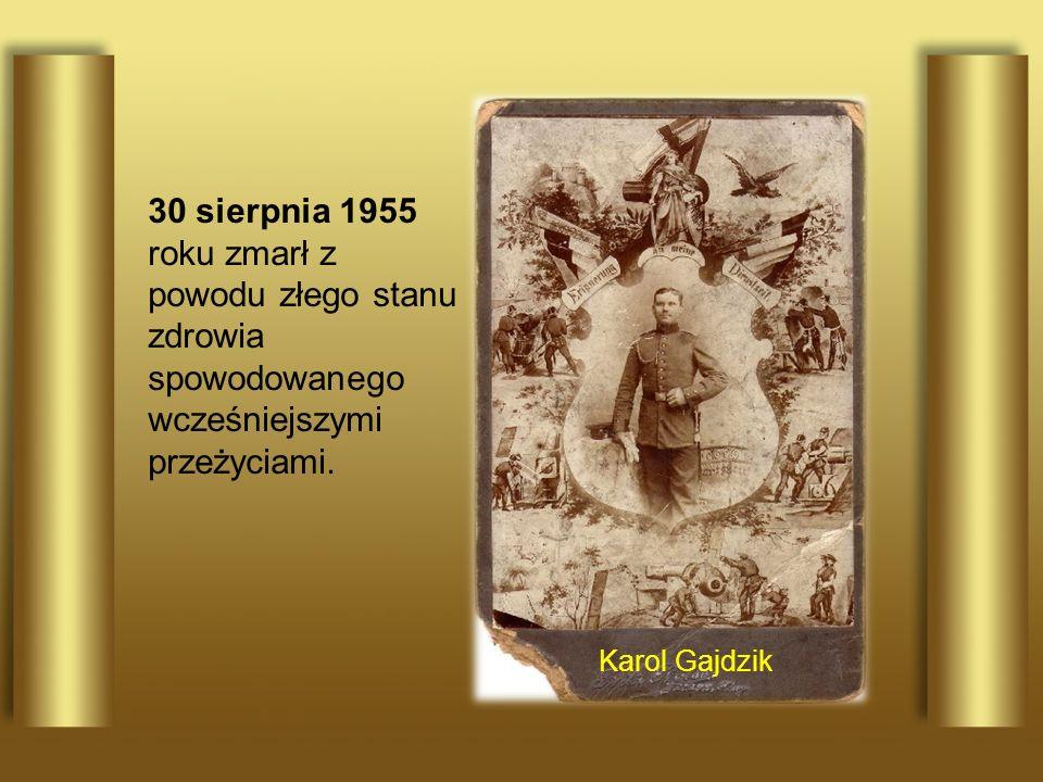 30 sierpnia 1955 roku zmarł z powodu złego stanu zdrowia spowodowanego wcześniejszymi przeżyciami. Karol Gajdzik