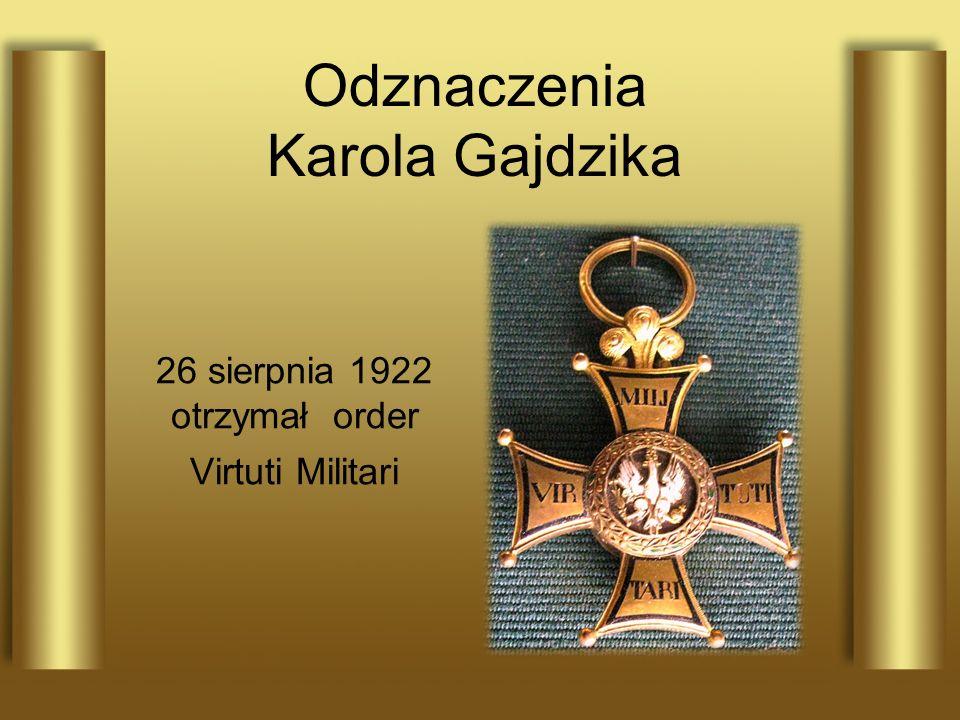 Odznaczenia Karola Gajdzika 26 sierpnia 1922 otrzymał order Virtuti Militari