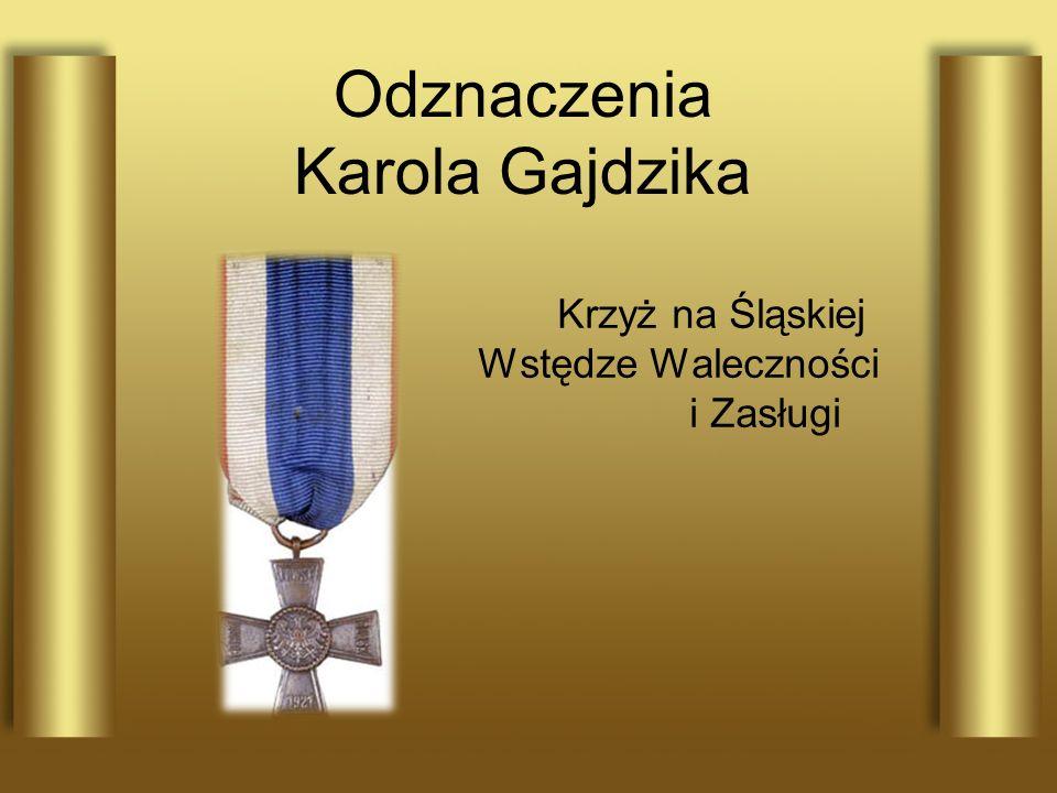 Odznaczenia Karola Gajdzika Krzyż na Śląskiej Wstędze Waleczności i Zasługi