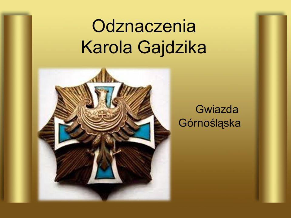 Odznaczenia Karola Gajdzika Gwiazda Górnośląska