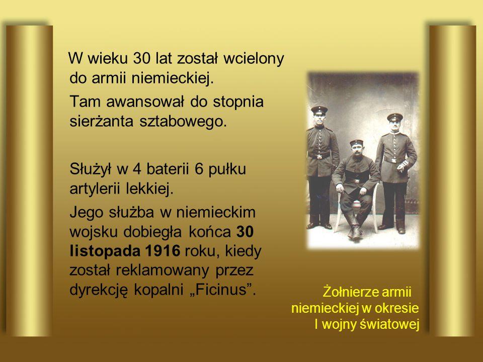W wieku 30 lat został wcielony do armii niemieckiej. Tam awansował do stopnia sierżanta sztabowego. Służył w 4 baterii 6 pułku artylerii lekkiej. Jego