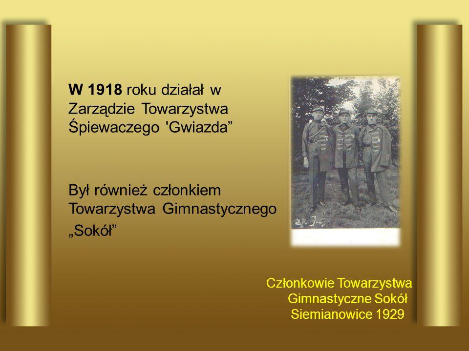 Członkowie Towarzystwa Gimnastyczne Sokół Siemianowice 1929 W 1918 roku działał w Zarządzie Towarzystwa Śpiewaczego 'Gwiazda Był również członkiem Tow