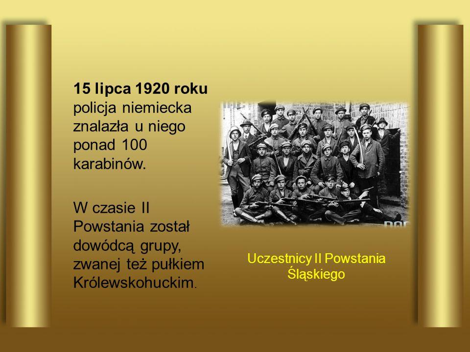 15 lipca 1920 roku policja niemiecka znalazła u niego ponad 100 karabinów. W czasie II Powstania został dowódcą grupy, zwanej też pułkiem Królewskohuc