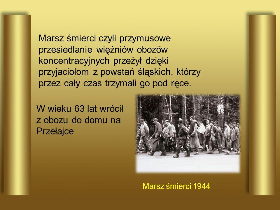 Marsz śmierci czyli przymusowe przesiedlanie więźniów obozów koncentracyjnych przeżył dzięki przyjaciołom z powstań śląskich, którzy przez cały czas t
