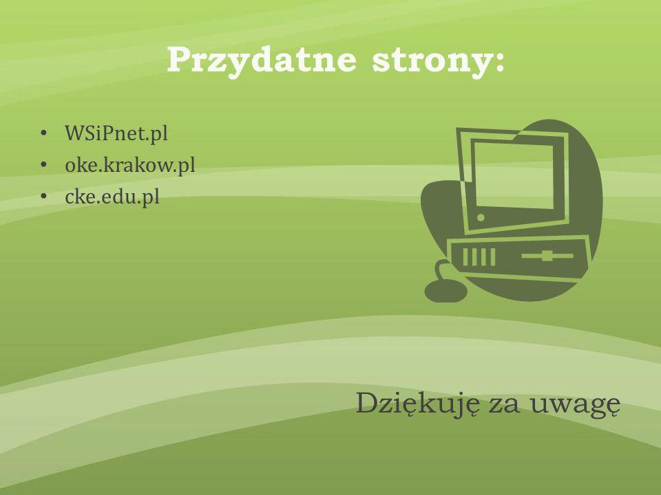 Przydatne strony: WSiPnet.pl oke.krakow.pl cke.edu.pl Dziękuję za uwagę