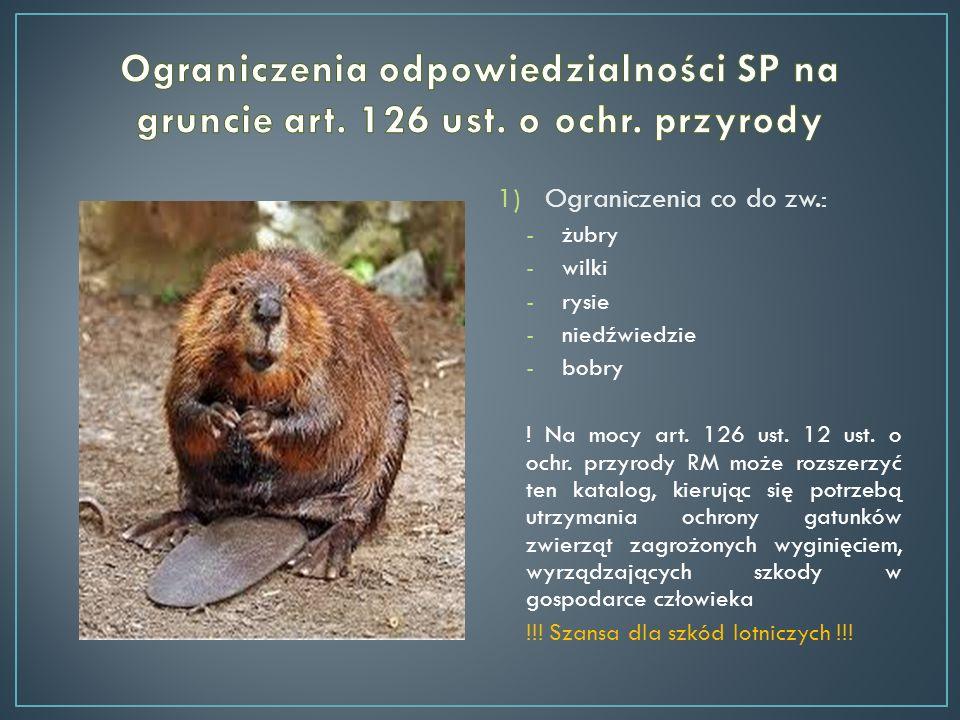 1)Ograniczenia co do zw.: -żubry -wilki -rysie -niedźwiedzie -bobry ! Na mocy art. 126 ust. 12 ust. o ochr. przyrody RM może rozszerzyć ten katalog, k
