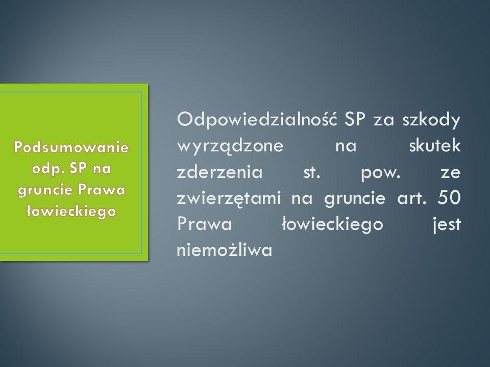 Odpowiedzialność SP za szkody wyrządzone na skutek zderzenia st. pow. ze zwierzętami na gruncie art. 50 Prawa łowieckiego jest niemożliwa