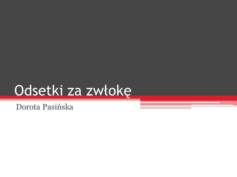 Odsetki za zwłokę Dorota Pasińska