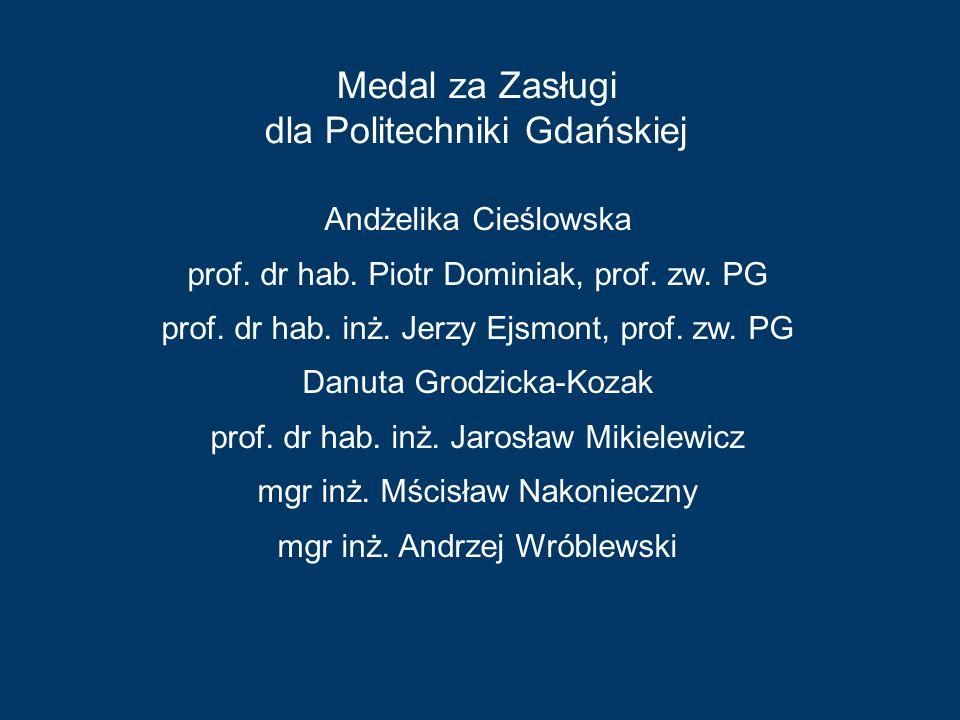 Andżelika Cieślowska prof. dr hab. Piotr Dominiak, prof. zw. PG prof. dr hab. inż. Jerzy Ejsmont, prof. zw. PG Danuta Grodzicka-Kozak prof. dr hab. in