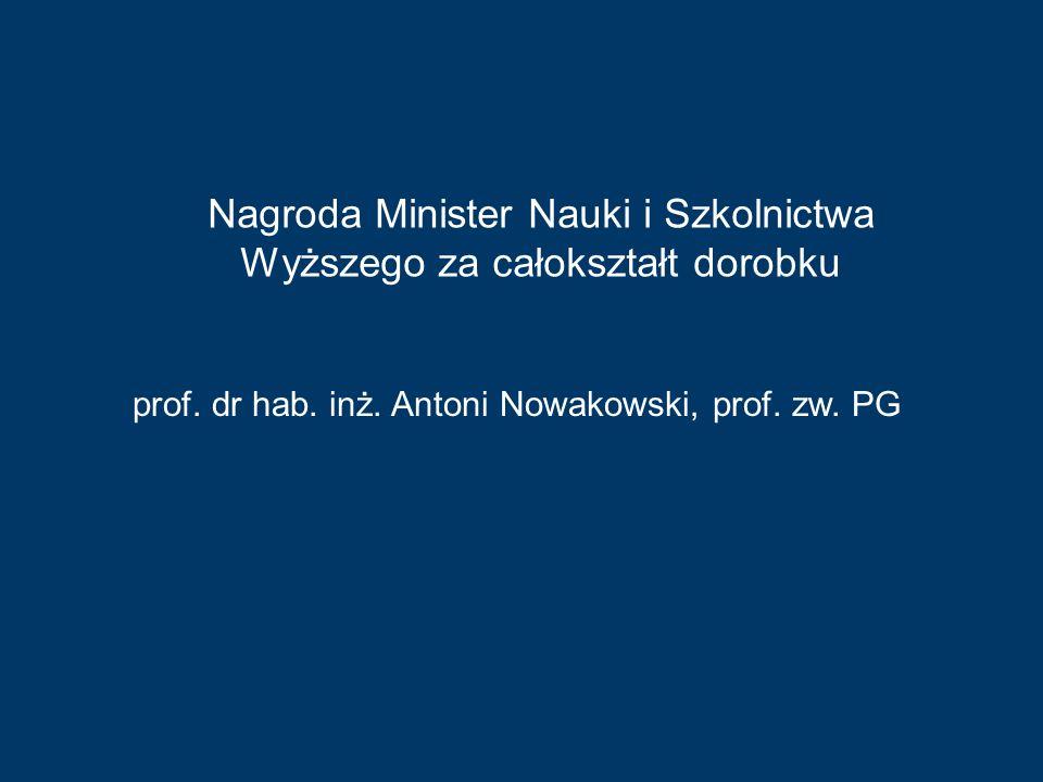 prof. dr hab. inż. Antoni Nowakowski, prof. zw. PG Nagroda Minister Nauki i Szkolnictwa Wyższego za całokształt dorobku