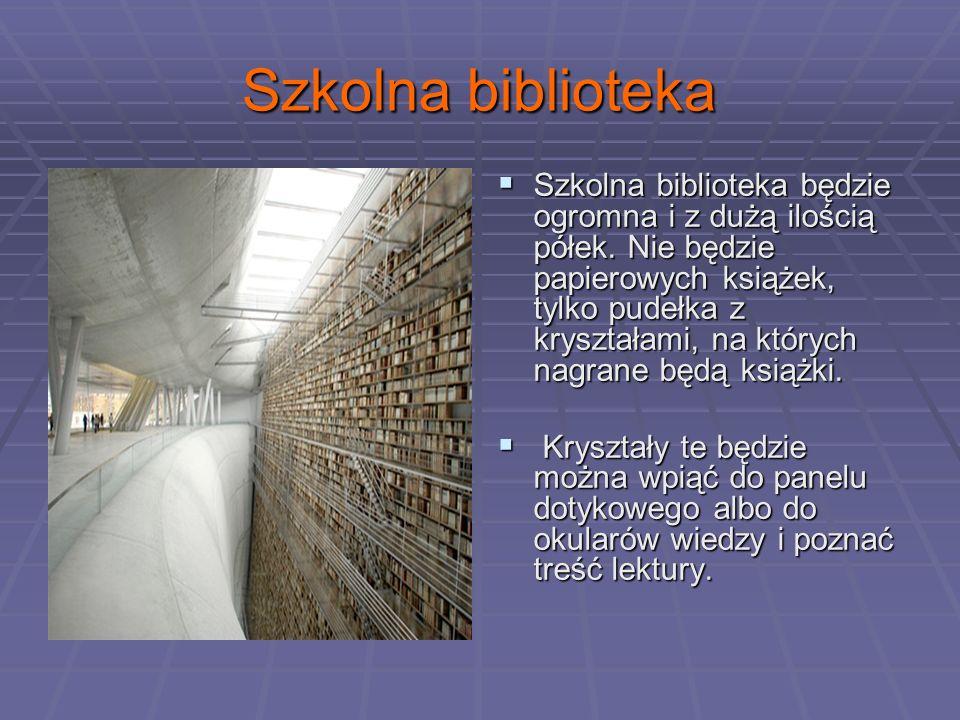 Szkolna biblioteka Szkolna biblioteka będzie ogromna i z dużą ilością półek.