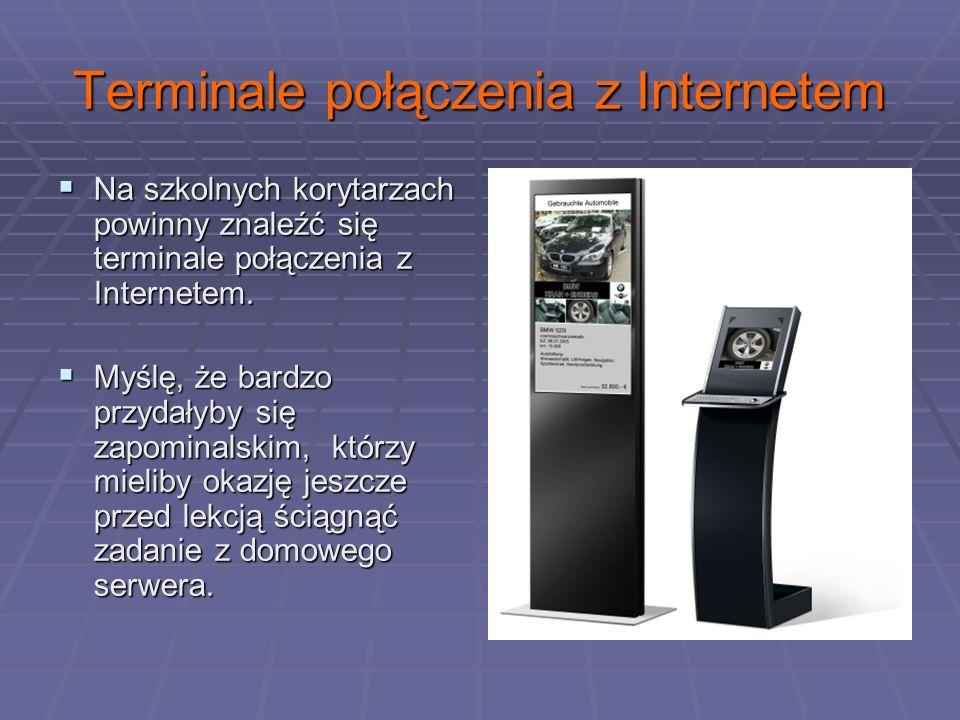 Terminale połączenia z Internetem Na szkolnych korytarzach powinny znaleźć się terminale połączenia z Internetem.