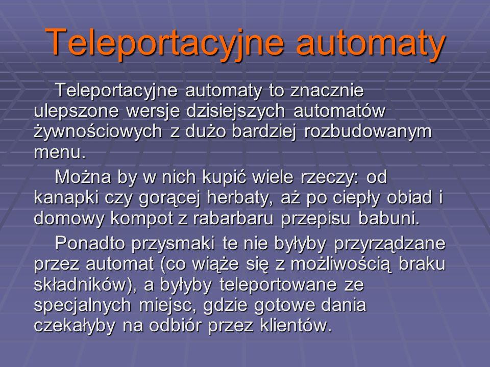 Teleportacyjne automaty Teleportacyjne automaty to znacznie ulepszone wersje dzisiejszych automatów żywnościowych z dużo bardziej rozbudowanym menu.