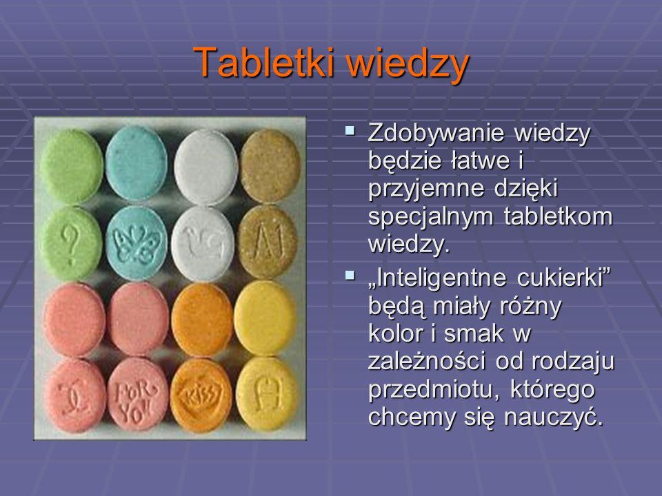 Tabletki wiedzy Zdobywanie wiedzy będzie łatwe i przyjemne dzięki specjalnym tabletkom wiedzy.