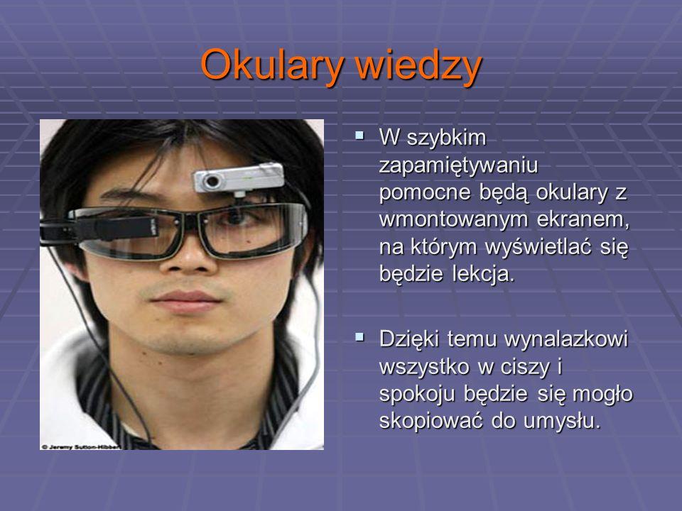 Okulary wiedzy W szybkim zapamiętywaniu pomocne będą okulary z wmontowanym ekranem, na którym wyświetlać się będzie lekcja.